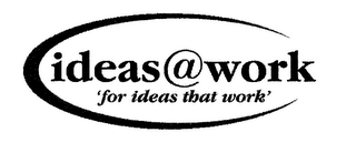 mark for IDEAS @ WORK FOR IDEAS THAT WORK, trademark #76283239