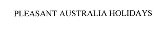 mark for PLEASANT AUSTRALIA HOLIDAYS, trademark #76283671
