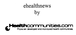 mark for EHEALTHNEWS BY HEALTHCOMMUNITIES.COM PHYSICIAN DEVELOPED AND MONITORED HEALTH COMMUNITIES., trademark #76292365