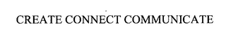 mark for CREATE CONNECT COMMUNICATE, trademark #76297850