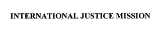 mark for INTERNATIONAL JUSTICE MISSION, trademark #76300383