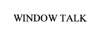 mark for WINDOW TALK, trademark #76300743