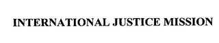 mark for INTERNATIONAL JUSTICE MISSION, trademark #76300750