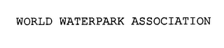 mark for WORLD WATERPARK ASSOCIATION, trademark #76309814