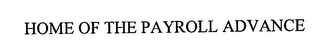 mark for HOME OF THE PAYROLL ADVANCE, trademark #76312502