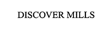 mark for DISCOVER MILLS, trademark #76316806