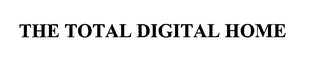 mark for THE TOTAL DIGITAL HOME, trademark #76318511