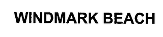 mark for WINDMARK BEACH, trademark #76320883