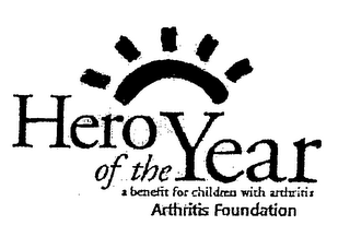 mark for HERO OF THE YEAR A BENEFIT FOR CHILDREN WITH ARTHRITIS ARTHRITIS FOUNDATION, trademark #76321361