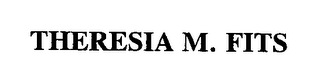 mark for THERESIA M. FITS, trademark #76322724