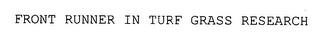 mark for FRONT RUNNER IN TURF GRASS RESEARCH, trademark #76322967