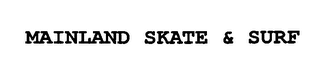 mark for MAINLAND SKATE & SURF, trademark #76323196