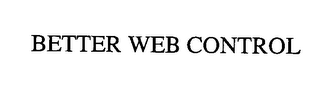 mark for BETTER WEB CONTROL, trademark #76324925