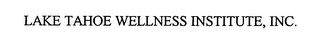 mark for LAKE TAHOE WELLNESS INSTITUTE, INC., trademark #76329092