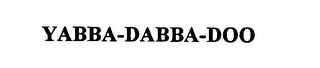 mark for YABBA-DABBA-DOO, trademark #76329725