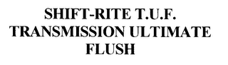 mark for SHIFT-RITE T.U.F. TRANSMISSION ULTIMATE FLUSH, trademark #76330286