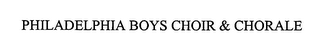 mark for PHILADELPHIA BOYS CHOIR & CHORALE, trademark #76334015