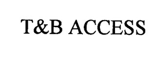 mark for T&B ACCESS, trademark #76334844