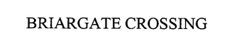 mark for BRIARGATE CROSSING, trademark #76334919