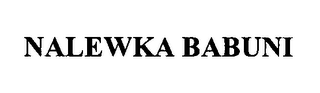 mark for NALEWKA BABUNI, trademark #76335314