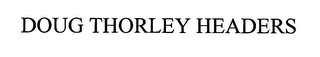 mark for DOUG THORLEY HEADERS, trademark #76338248