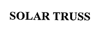 mark for SOLAR TRUSS, trademark #76343542