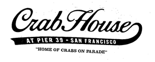 "mark for CRAB HOUSE AT PIER 39 - SAN FRANCISCO ""HOME OF CRABS ON PARADE"", trademark #76345438"