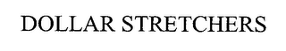 mark for DOLLAR STRETCHERS, trademark #76345769
