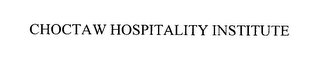 mark for CHOCTAW HOSPITALITY INSTITUTE, trademark #76346301