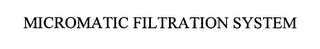 mark for MICROMATIC FILTRATION SYSTEM, trademark #76347448
