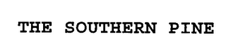 mark for THE SOUTHERN PINE, trademark #76347927
