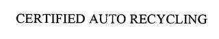 mark for CERTIFIED AUTO RECYCLING, trademark #76348316