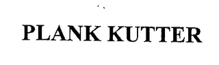 mark for PLANK KUTTER, trademark #76353731