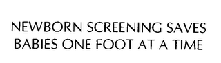 mark for NEWBORN SCREENING SAVES BABIES ONE FOOT AT A TIME, trademark #76356405