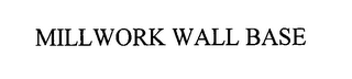 mark for MILLWORK WALL BASE, trademark #76358874