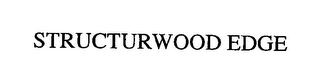 mark for STRUCTURWOOD EDGE, trademark #76360134