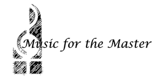 mark for MUSIC FOR THE MASTER, trademark #76360542