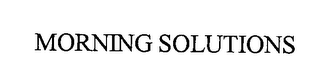 mark for MORNING SOLUTIONS, trademark #76363737