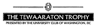 mark for UC THE TEWAARATON TROPHY PRESENTED BY THE UNIVERSITY CLUB OF WASHINGTON, DC, trademark #76370638