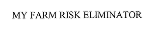mark for MY FARM RISK ELIMINATOR, trademark #76371166