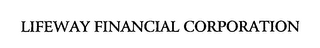 mark for LIFEWAY FINANCIAL CORPORATION, trademark #76371575