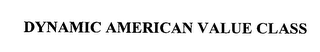 mark for DYNAMIC AMERICAN VALUE CLASS, trademark #76371680