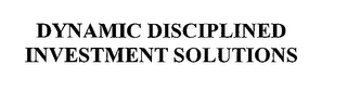 mark for DYNAMIC DISCIPLINED INVESTMENT SOLUTIONS, trademark #76371685