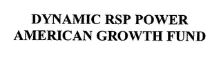 mark for DYNAMIC RSP POWER AMERICAN GROWTH FUND, trademark #76371695