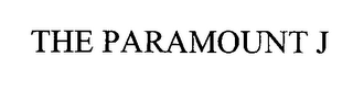 mark for THE PARAMOUNT J, trademark #76371728