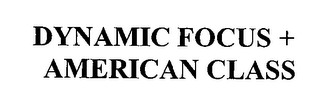 mark for DYNAMIC FOCUS + AMERICAN CLASS, trademark #76371736