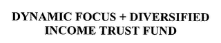 mark for DYNAMIC FOCUS + DIVERSIFIED INCOME TRUST FUND, trademark #76371742