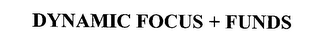 mark for DYNAMIC FOCUS + FUNDS, trademark #76371743