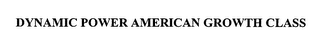 mark for DYNAMIC POWER AMERICAN GROWTH CLASS, trademark #76371749