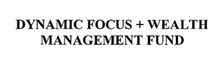 mark for DYNAMIC FOCUS + WEALTH MANAGEMENT FUND, trademark #76372272